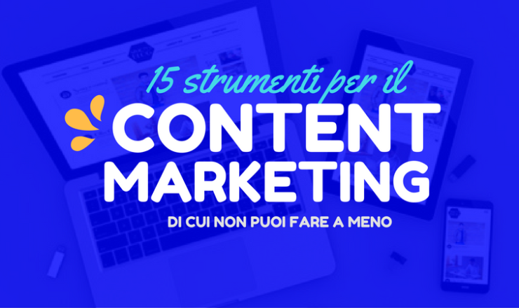 15 strumenti per il Content Marketing di cui non puoi fare a meno